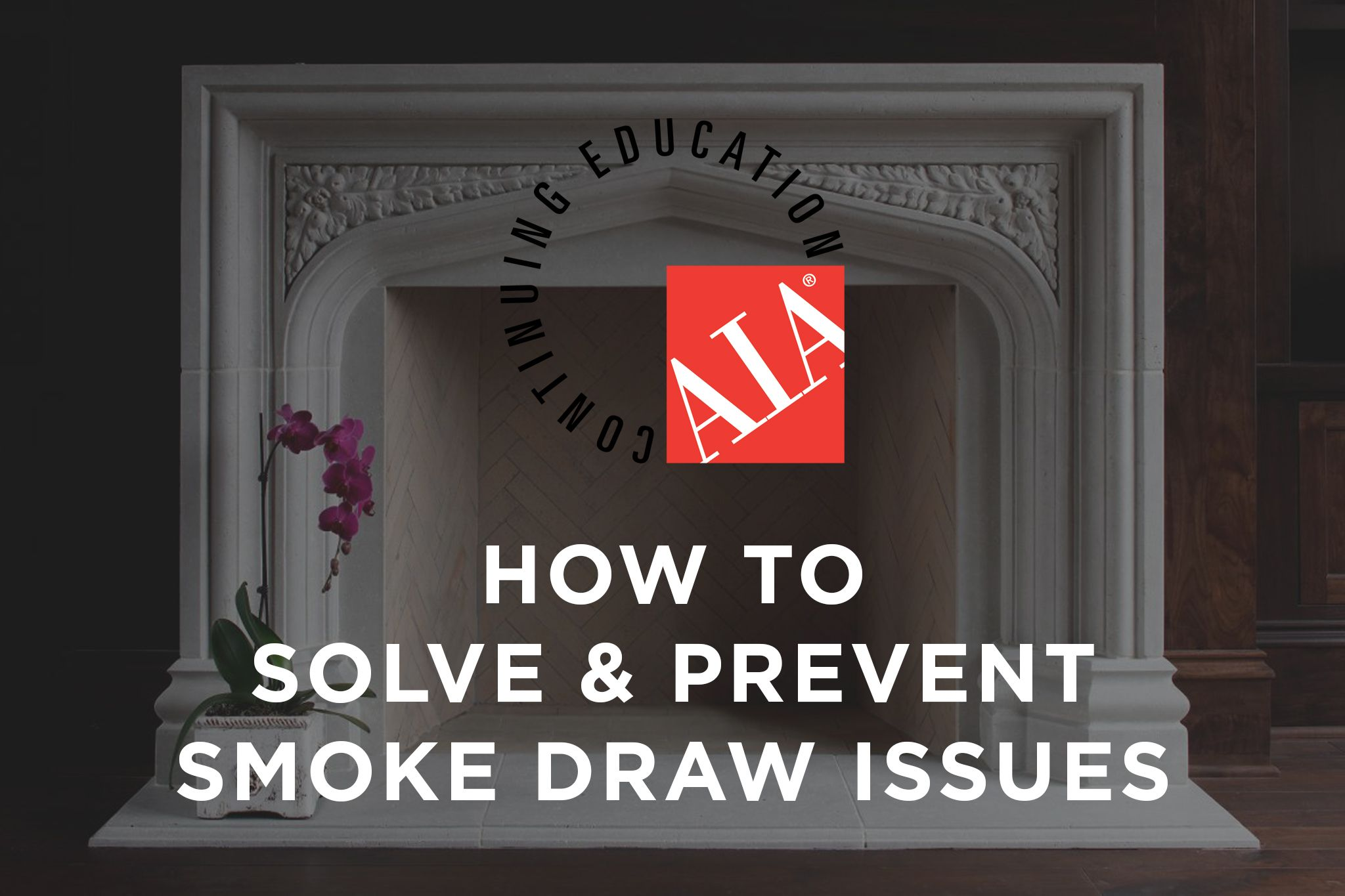 How to solve smoke draw issues in your pre engineered masonry fireplace AIA Webinar